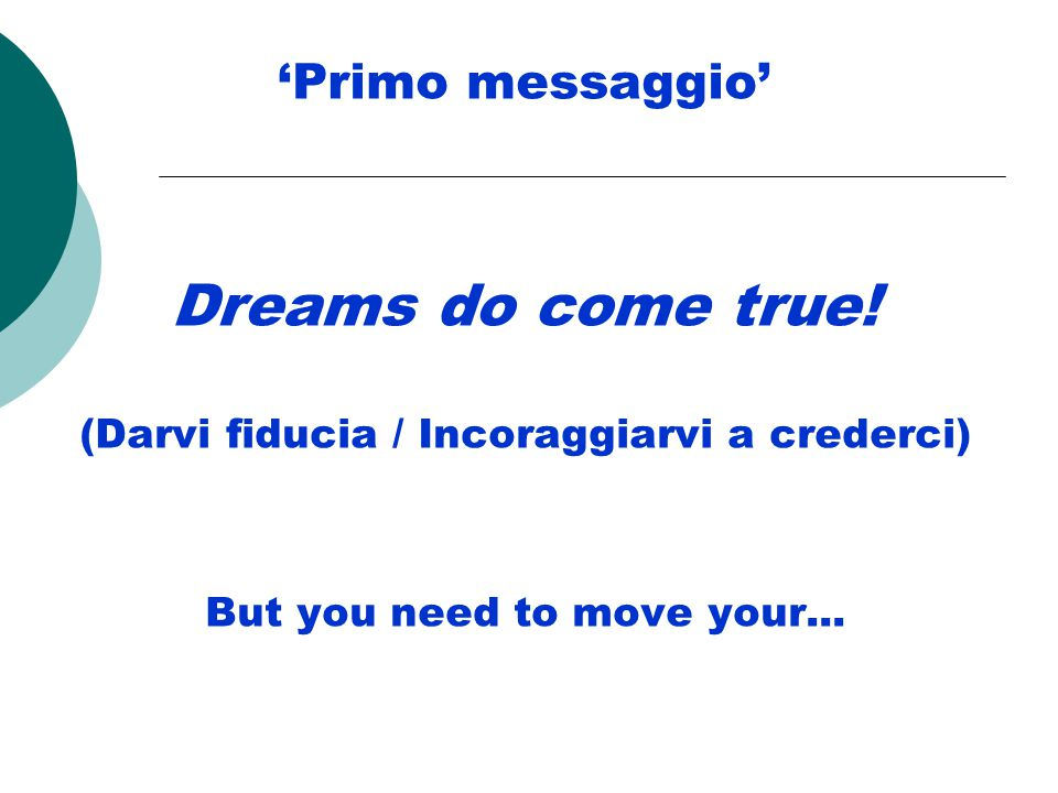 'Primo messaggio' Dreams do come true! (Darvi fiducia / Incoraggiarvi a crederci) But you need to move your...