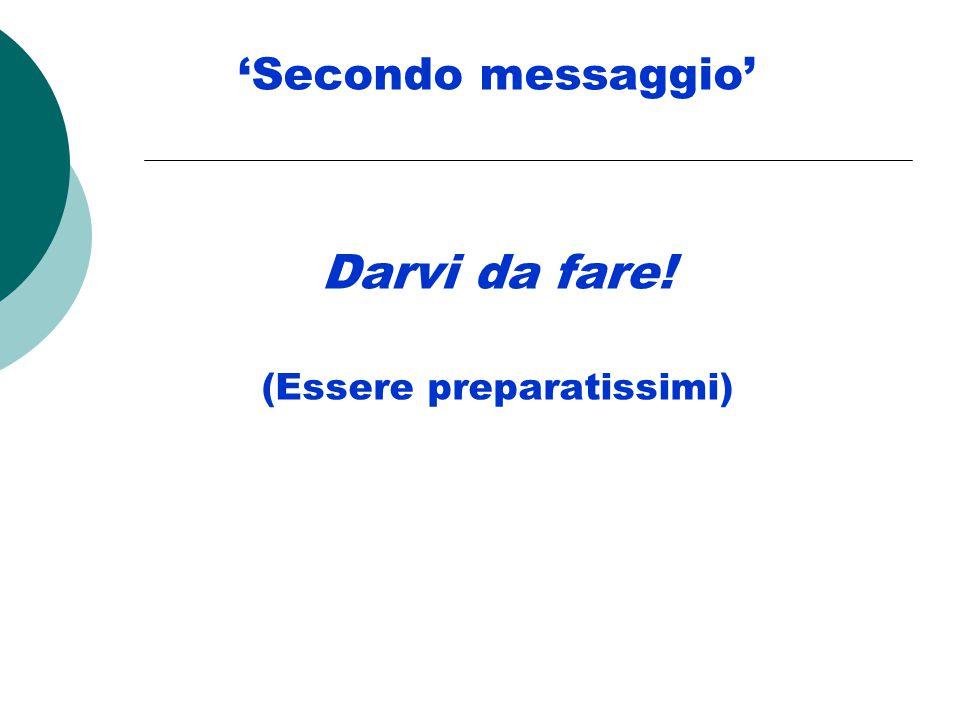 'Secondo messaggio' Darvi da fare! (Essere preparatissimi)
