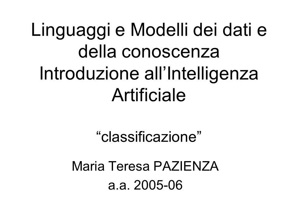 Linguaggi e Modelli dei dati e della conoscenza Introduzione all'Intelligenza Artificiale classificazione Maria Teresa PAZIENZA a.a.