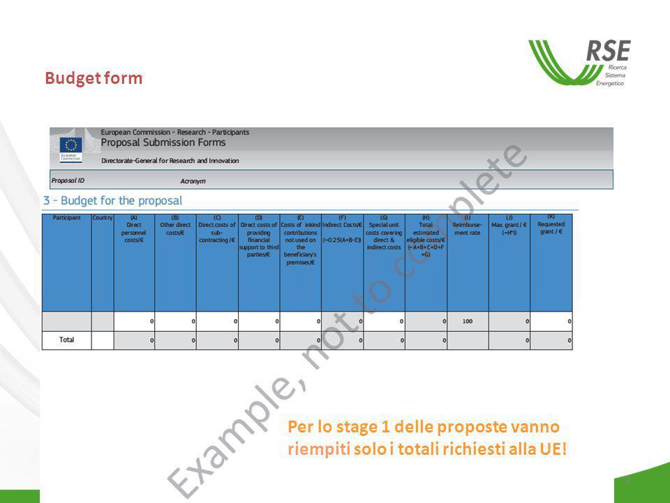 9 Budget form Per lo stage 1 delle proposte vanno riempiti solo i totali richiesti alla UE!