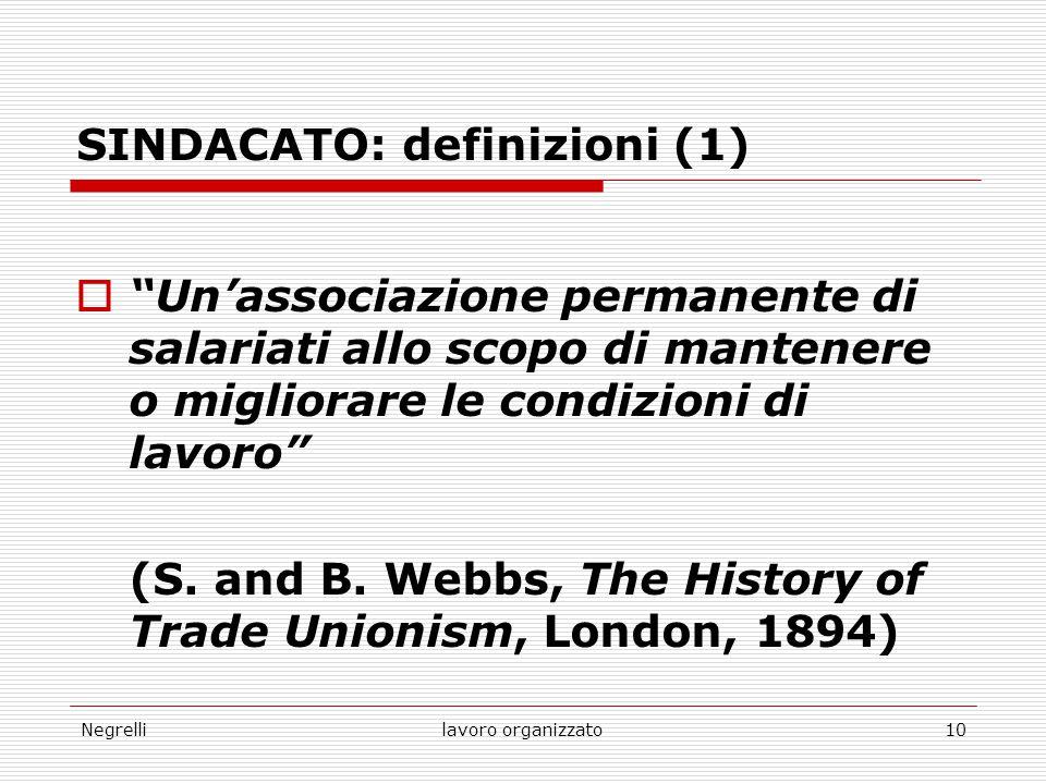 """Negrellilavoro organizzato10 SINDACATO: definizioni (1)  """"Un'associazione permanente di salariati allo scopo di mantenere o migliorare le condizioni"""