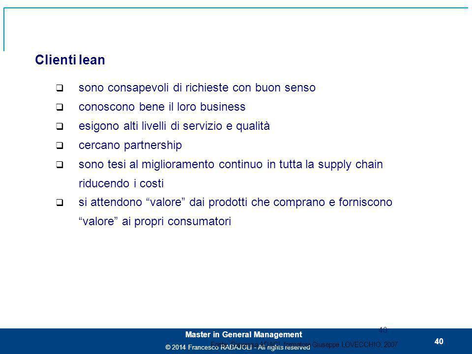 © 2014 Francesco RABAJOLI - All rights reserved Master in General Management 40 Clienti lean  sono consapevoli di richieste con buon senso  conoscon