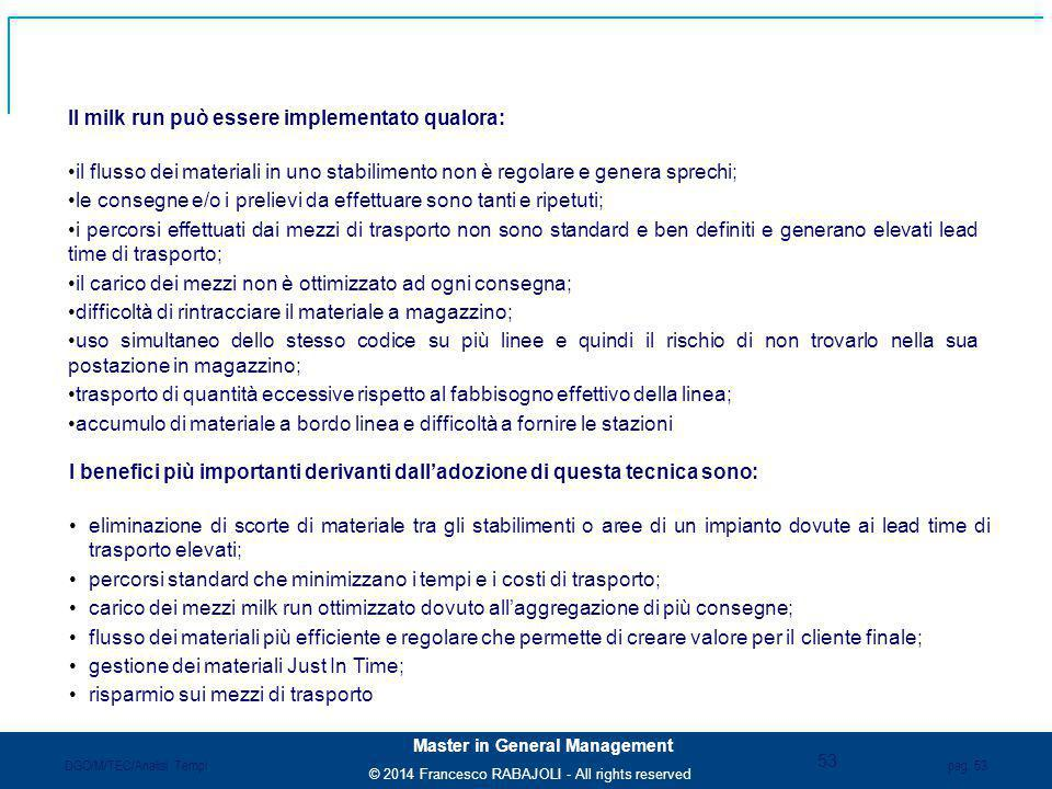 © 2014 Francesco RABAJOLI - All rights reserved Master in General Management pag. 53 DGO/M/TEC/Analisi Tempi Il milk run può essere implementato qualo