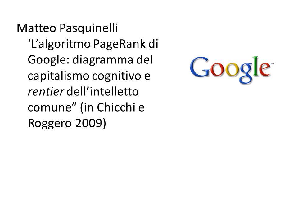 Matteo Pasquinelli 'L'algoritmo PageRank di Google: diagramma del capitalismo cognitivo e rentier dell'intelletto comune (in Chicchi e Roggero 2009)