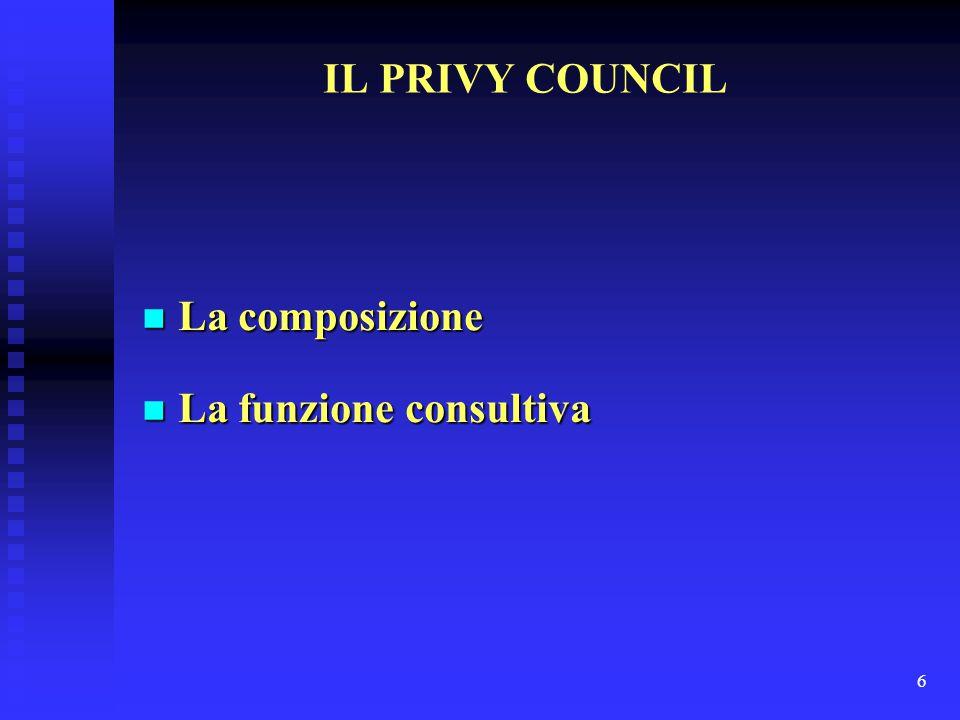 6 IL PRIVY COUNCIL n La composizione n La funzione consultiva