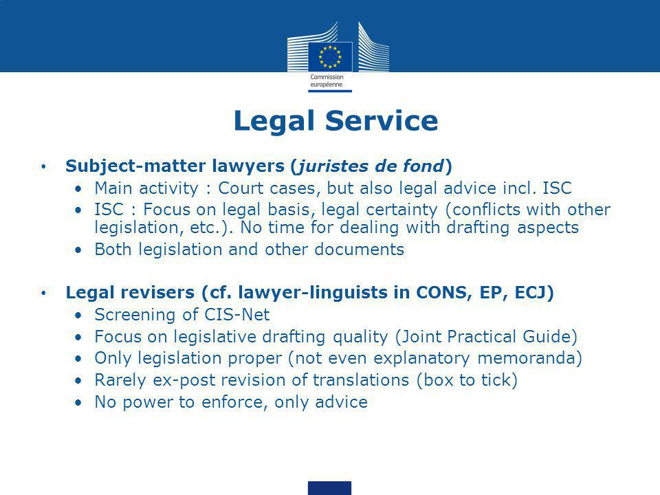 Legal Service Subject-matter lawyers (juristes de fond) Main activity : Court cases, but also legal advice incl. ISC ISC : Focus on legal basis, legal
