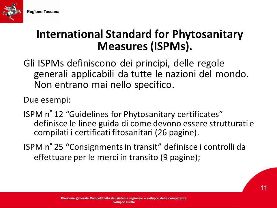 International Standard for Phytosanitary Measures (ISPMs). Gli ISPMs definiscono dei principi, delle regole generali applicabili da tutte le nazioni d