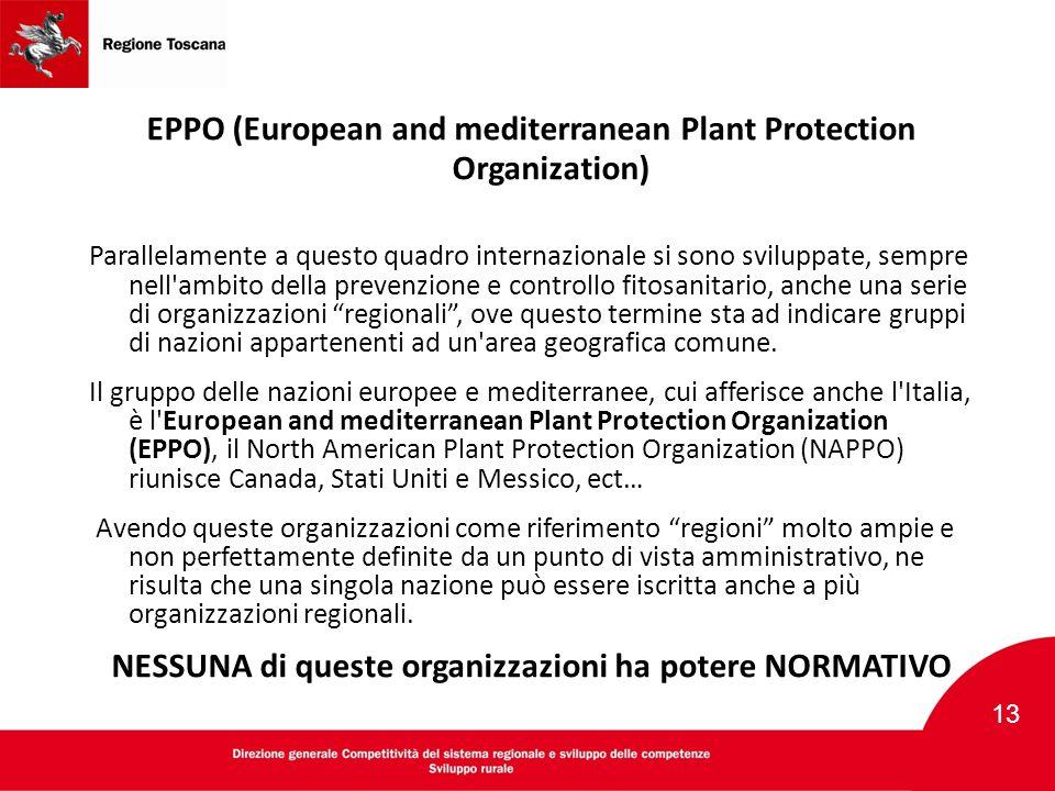 EPPO (European and mediterranean Plant Protection Organization) Parallelamente a questo quadro internazionale si sono sviluppate, sempre nell'ambito d