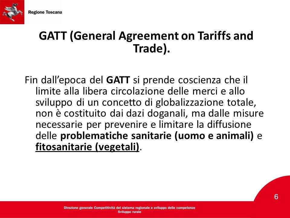GATT (General Agreement on Tariffs and Trade). Fin dall'epoca del GATT si prende coscienza che il limite alla libera circolazione delle merci e allo s