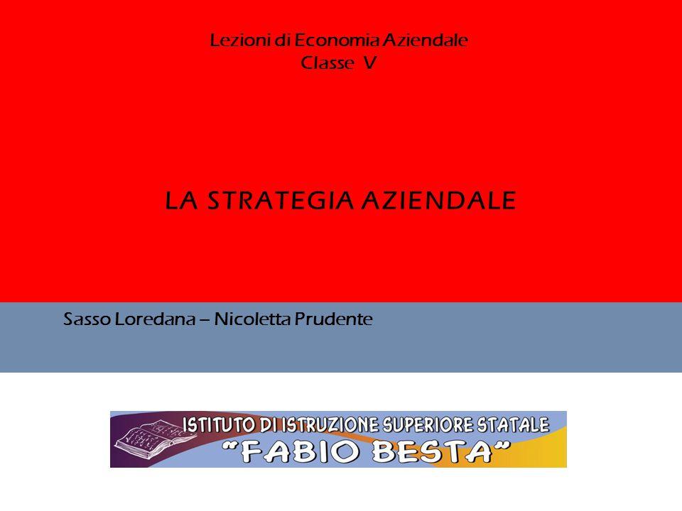 LA STRATEGIA AZIENDALE Sasso Loredana – Nicoletta Prudente Lezioni di Economia Aziendale Classe V