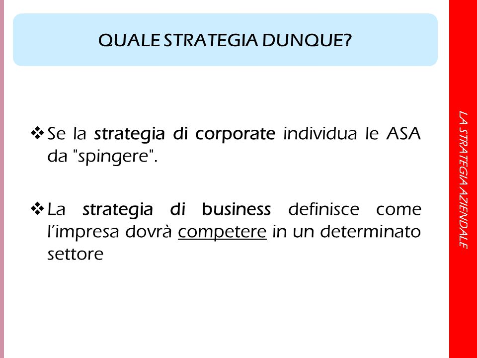 LA STRATEGIA AZIENDALE  Se la strategia di corporate individua le ASA da