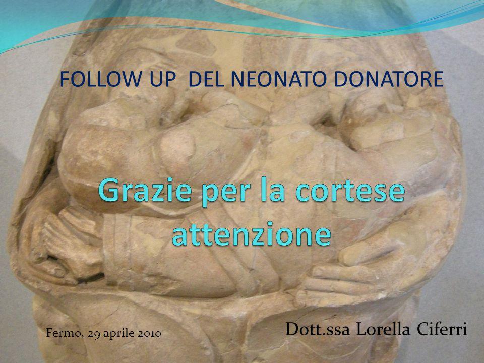 FOLLOW UP DEL NEONATO DONATORE Dott.ssa Lorella Ciferri Fermo, 29 aprile 2010