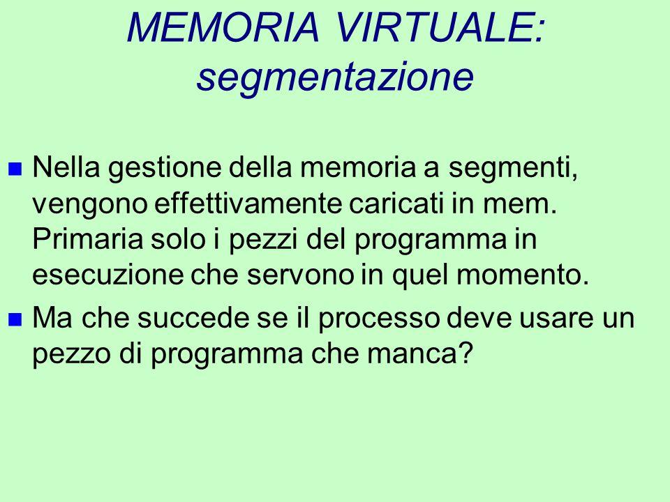 MEMORIA VIRTUALE: segmentazione n Nella gestione della memoria a segmenti, vengono effettivamente caricati in mem. Primaria solo i pezzi del programma