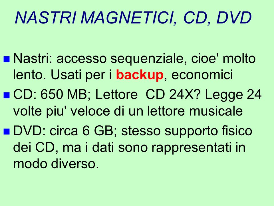 NASTRI MAGNETICI, CD, DVD n Nastri: accesso sequenziale, cioe' molto lento. Usati per i backup, economici n CD: 650 MB; Lettore CD 24X? Legge 24 volte