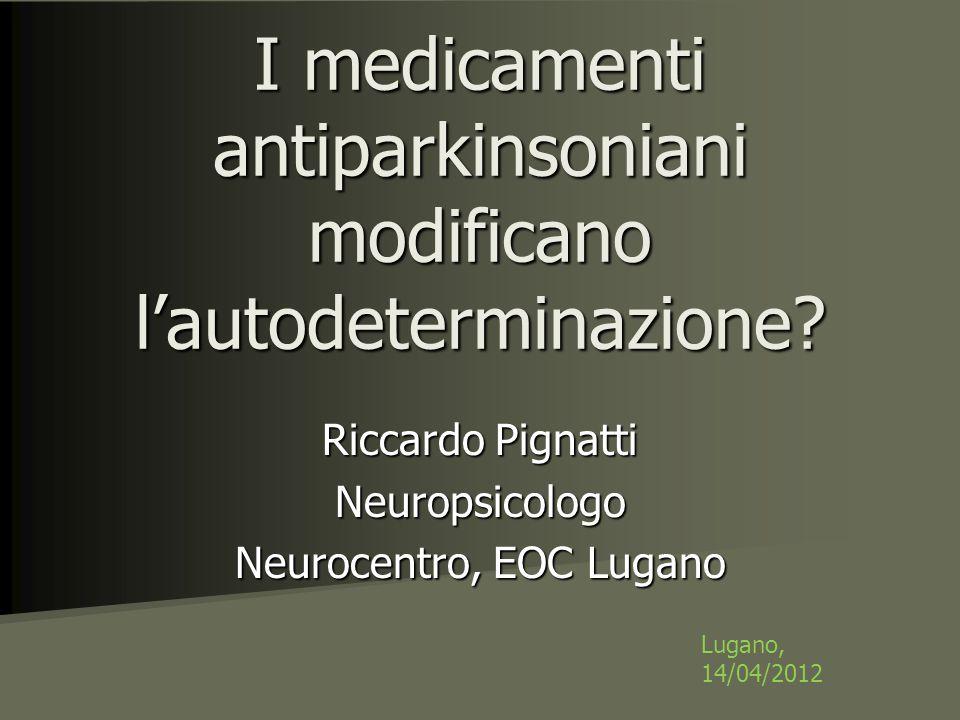 Riccardo Pignatti Neuropsicologo Neurocentro, EOC Lugano I medicamenti antiparkinsoniani modificano l'autodeterminazione.