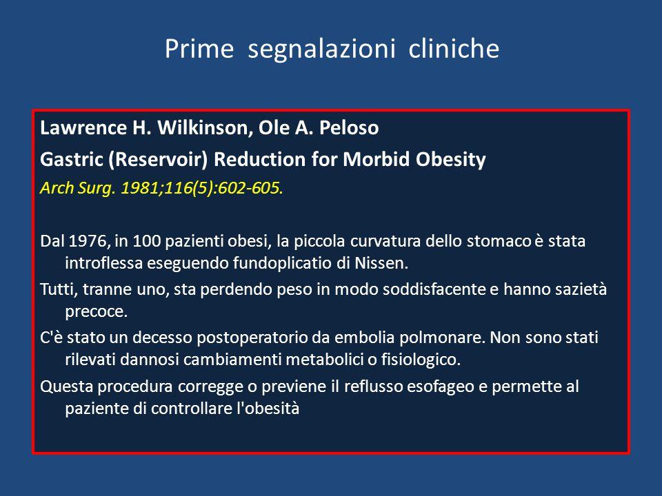 Prime segnalazioni cliniche Lawrence H. Wilkinson, Ole A. Peloso Gastric (Reservoir) Reduction for Morbid Obesity Arch Surg. 1981;116(5):602-605. Dal