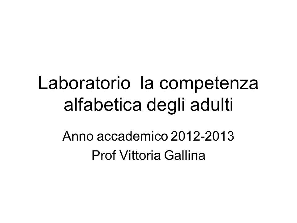 Laboratorio la competenza alfabetica degli adulti Anno accademico 2012-2013 Prof Vittoria Gallina