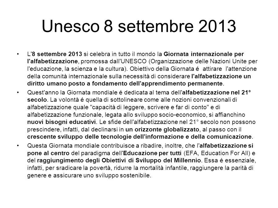 Unesco 8 settembre 2013 L 8 settembre 2013 si celebra in tutto il mondo la Giornata internazionale per l alfabetizzazione, promossa dall UNESCO (Organizzazione delle Nazioni Unite per l educazione, la scienza e la cultura).