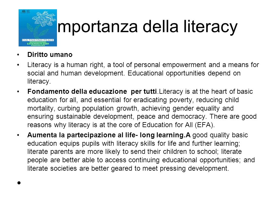 l' importanza della literacy Diritto umano Literacy is a human right, a tool of personal empowerment and a means for social and human development. Edu