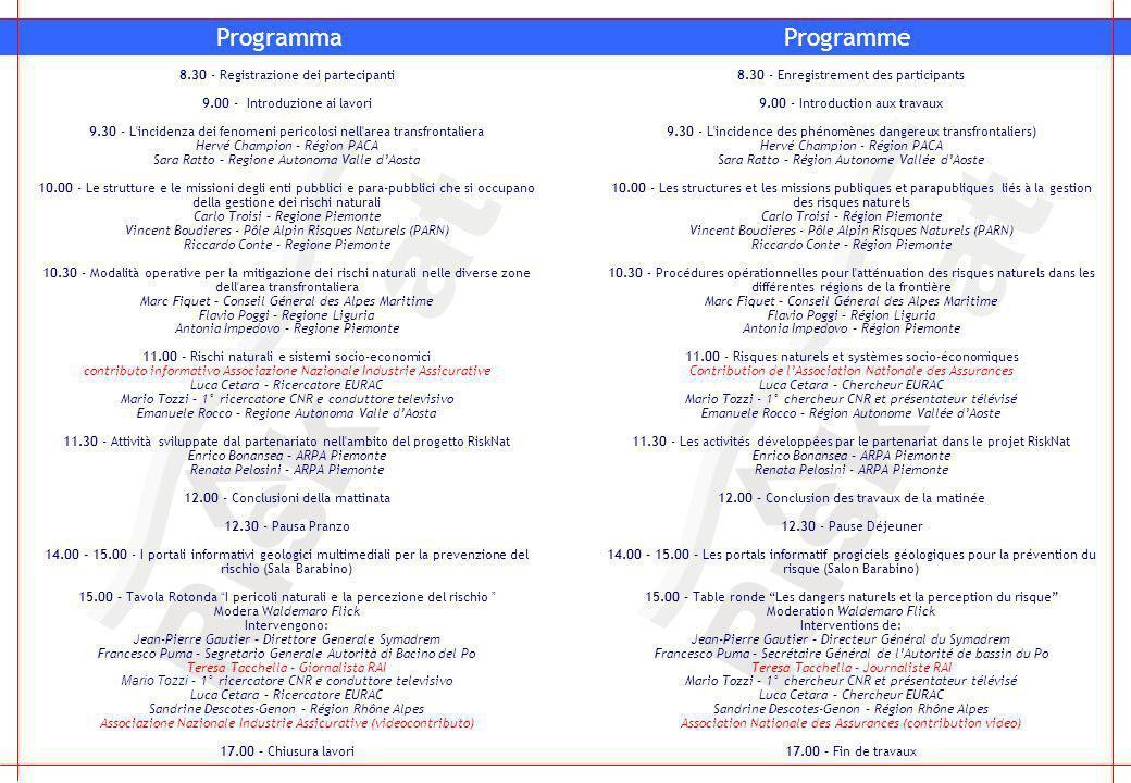 Programma 8.30 - Registrazione dei partecipanti 9.00 - Introduzione ai lavori 9.30 - L'incidenza dei fenomeni pericolosi nell'area transfrontaliera He