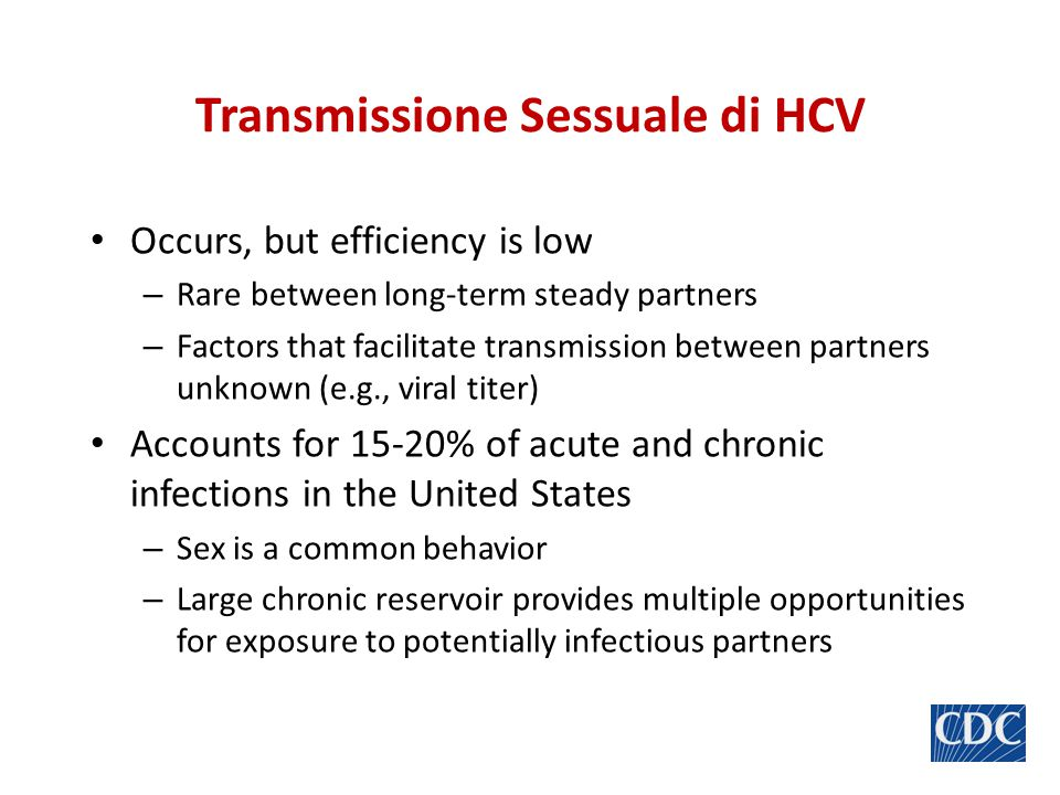 Transmissione Sessuale di HCV Occurs, but efficiency is low – Rare between long-term steady partners – Factors that facilitate transmission between pa
