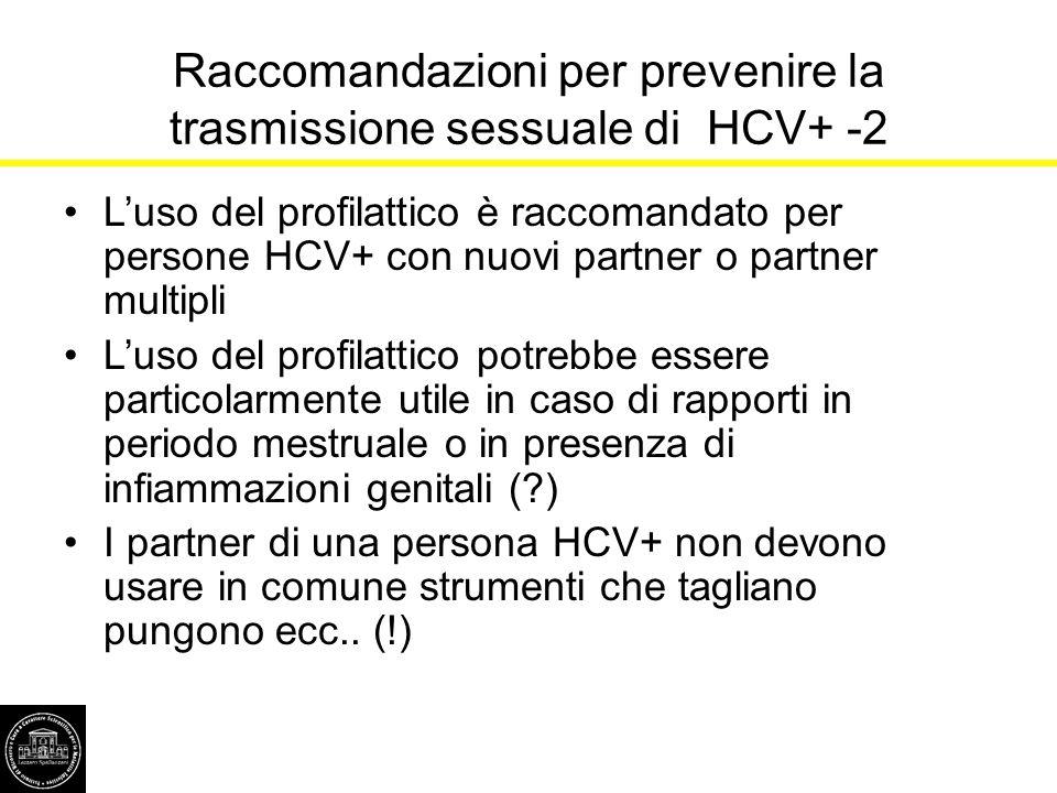 Raccomandazioni per prevenire la trasmissione sessuale di HCV+ -2 L'uso del profilattico è raccomandato per persone HCV+ con nuovi partner o partner m