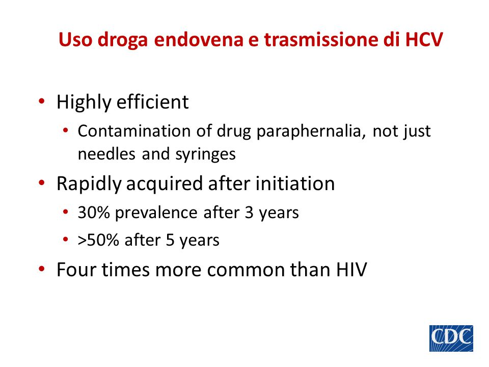 Uso droga endovena e trasmissione di HCV Highly efficient Contamination of drug paraphernalia, not just needles and syringes Rapidly acquired after in