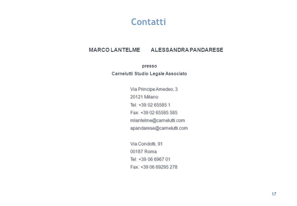 17 Contatti MARCO LANTELME ALESSANDRA PANDARESE presso Carnelutti Studio Legale Associato Via Principe Amedeo, 3 20121 Milano Tel: +39 02 65585 1 Fax:
