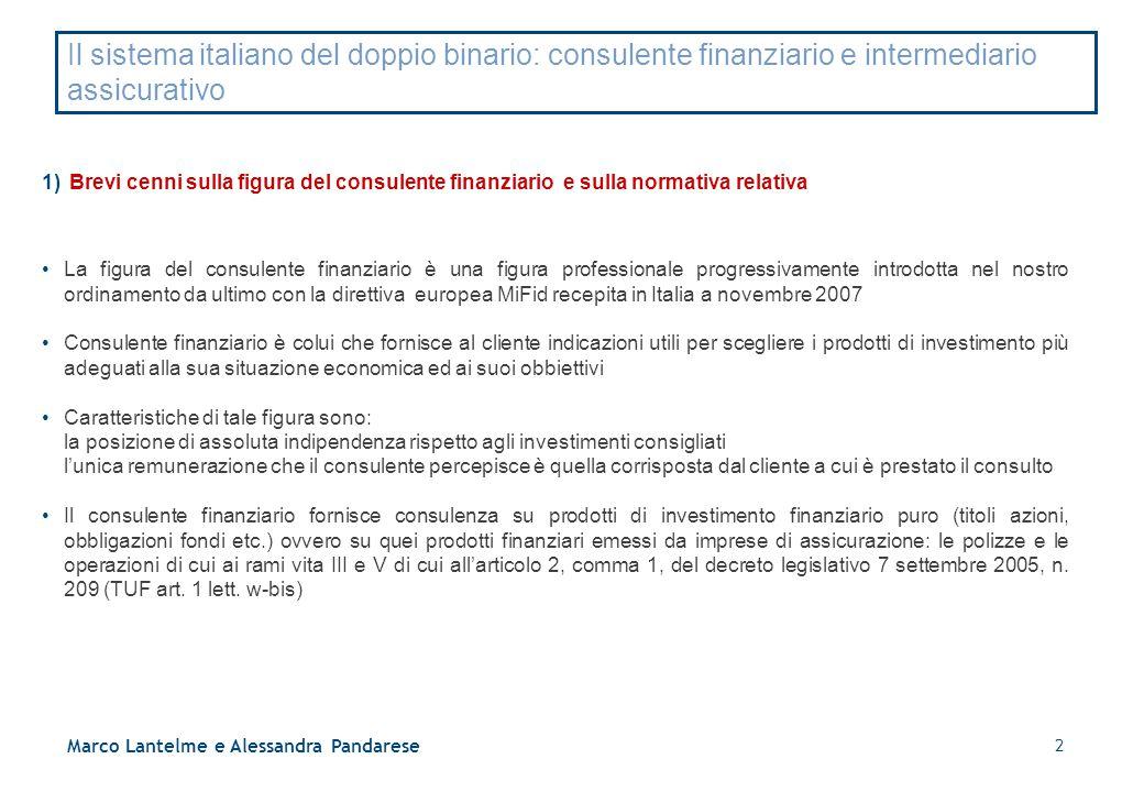 2 Marco Lantelme e Alessandra Pandarese Il sistema italiano del doppio binario: consulente finanziario e intermediario assicurativo 1) Brevi cenni sul