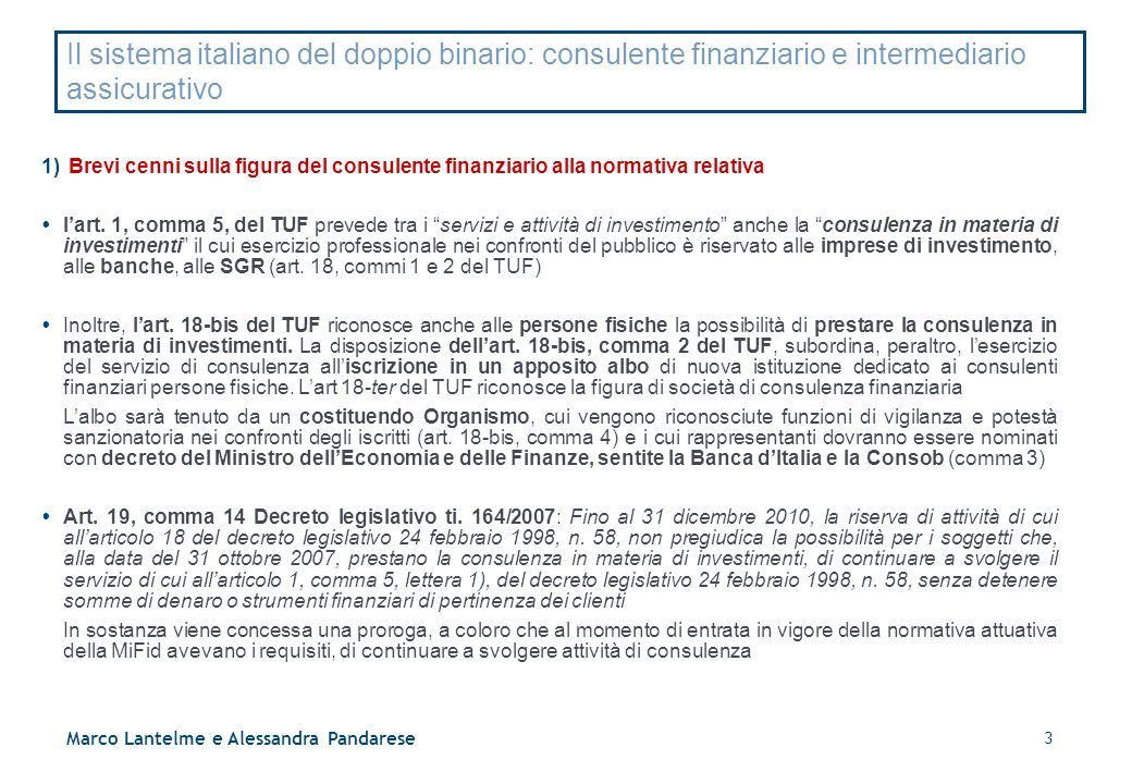Il sistema italiano del doppio binario: consulente finanziario e intermediario assicurativo 1) Brevi cenni sulla figura del consulente finanziario all