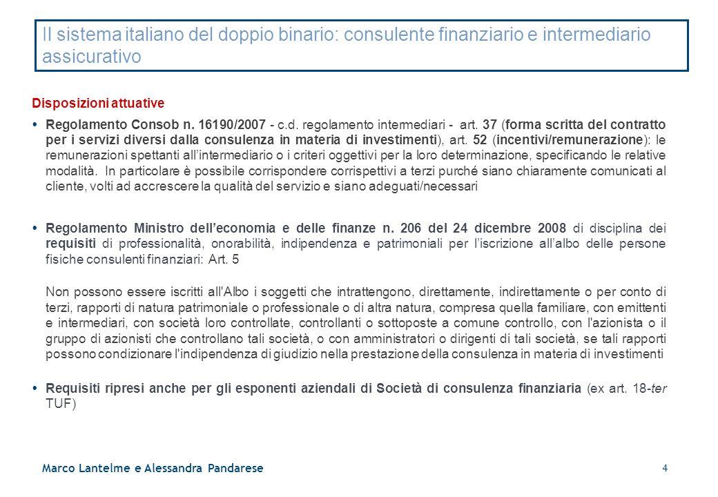 4 Il sistema italiano del doppio binario: consulente finanziario e intermediario assicurativo Disposizioni attuative  Regolamento Consob n. 16190/200