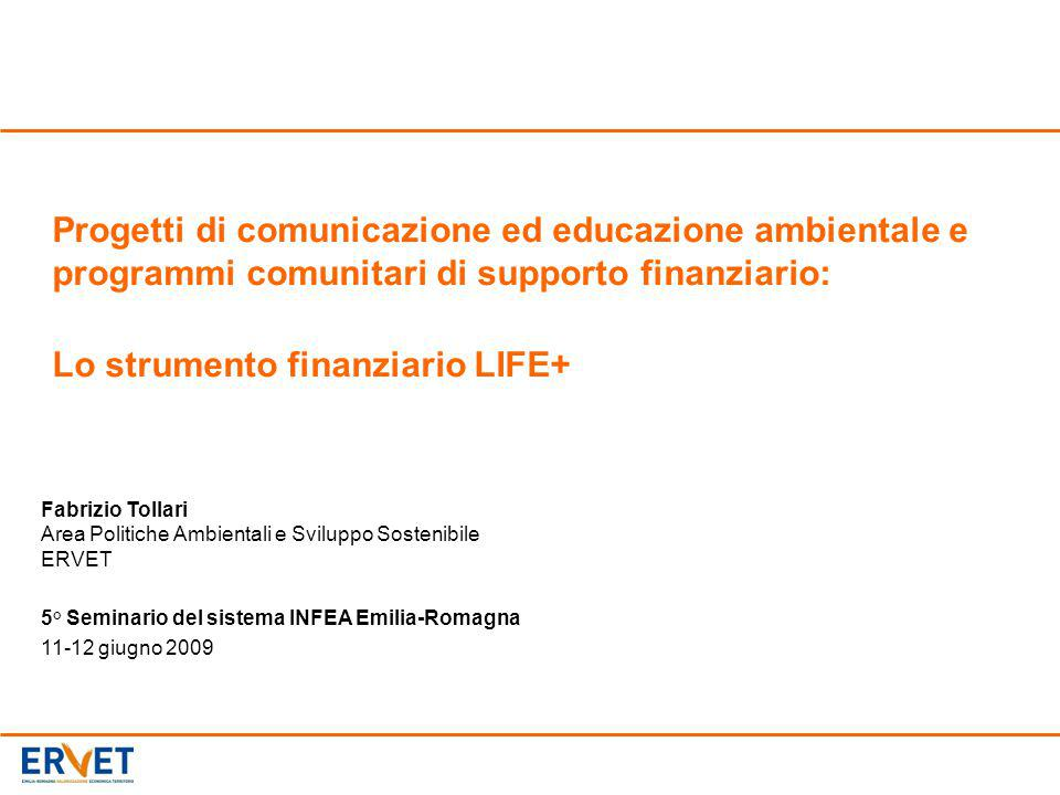 Progetti di comunicazione ed educazione ambientale e programmi comunitari di supporto finanziario: Lo strumento finanziario LIFE+ Fabrizio Tollari Are
