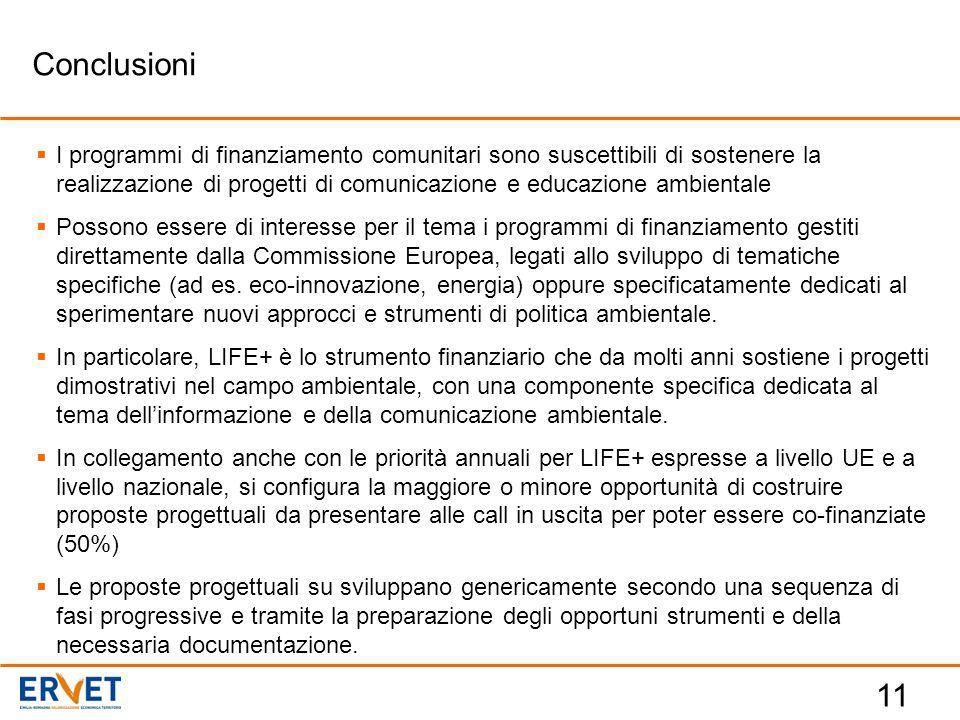 11  I programmi di finanziamento comunitari sono suscettibili di sostenere la realizzazione di progetti di comunicazione e educazione ambientale  Possono essere di interesse per il tema i programmi di finanziamento gestiti direttamente dalla Commissione Europea, legati allo sviluppo di tematiche specifiche (ad es.