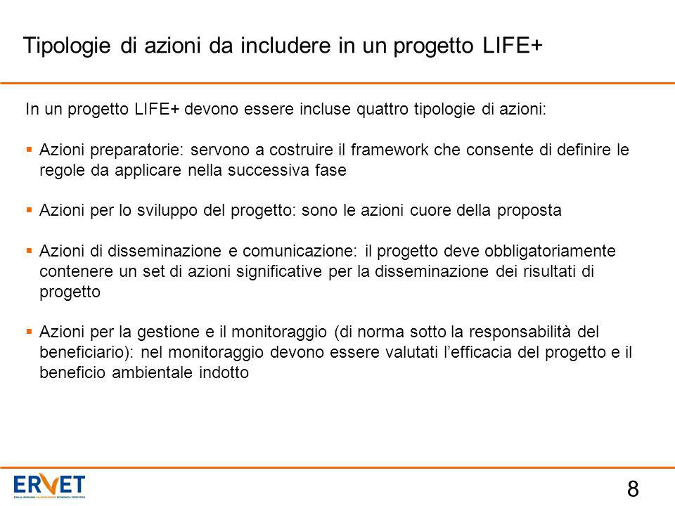 8 In un progetto LIFE+ devono essere incluse quattro tipologie di azioni:  Azioni preparatorie: servono a costruire il framework che consente di defi