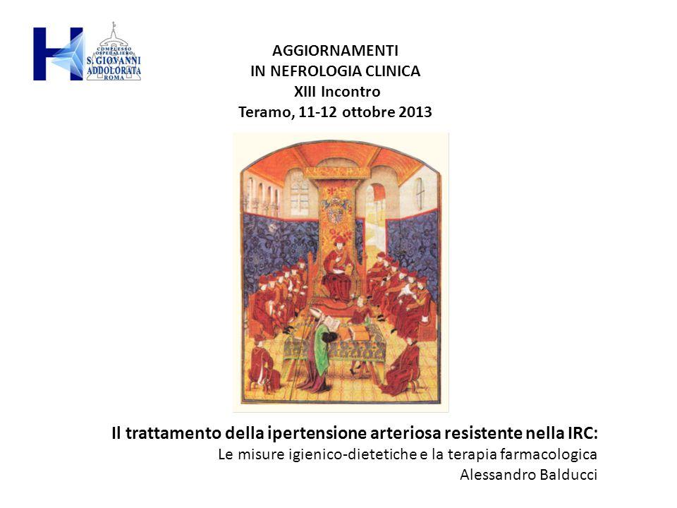 AGGIORNAMENTI IN NEFROLOGIA CLINICA XIII Incontro Teramo, 11-12 ottobre 2013 Il trattamento della ipertensione arteriosa resistente nella IRC: Le misu