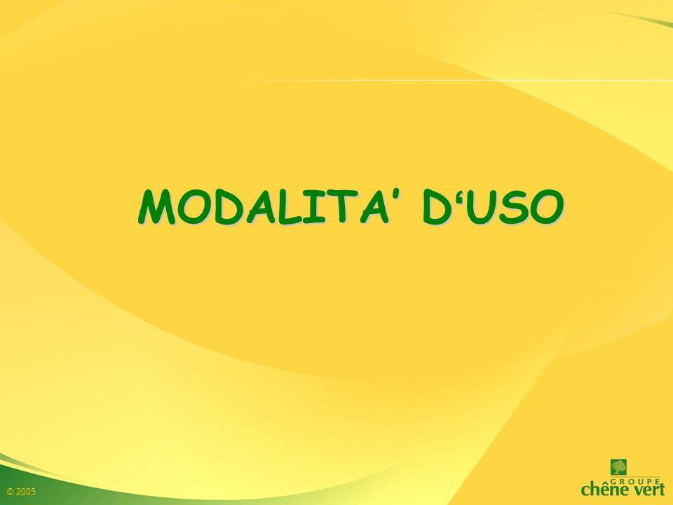© 2005 MODALITA' D ' USO