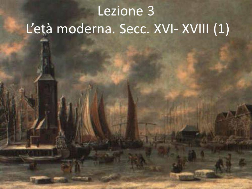 Lezione 3 L'età moderna. Secc. XVI- XVIII (1)