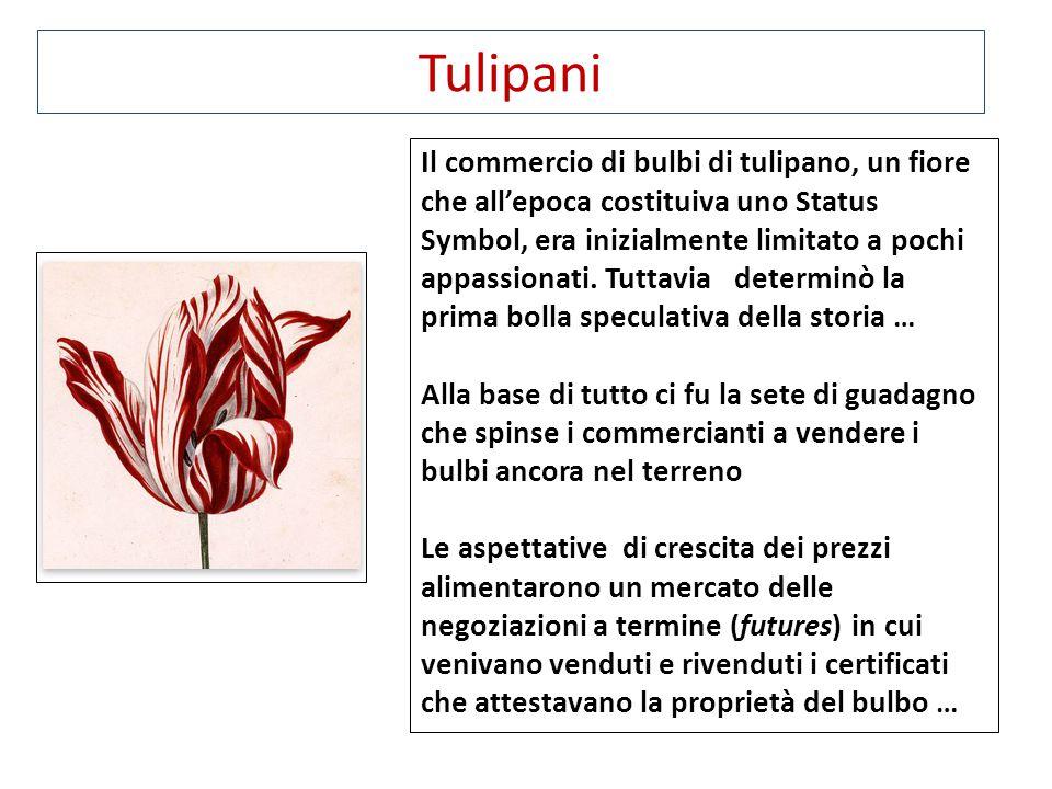 Tulipani Il commercio di bulbi di tulipano, un fiore che all'epoca costituiva uno Status Symbol, era inizialmente limitato a pochi appassionati. Tutta