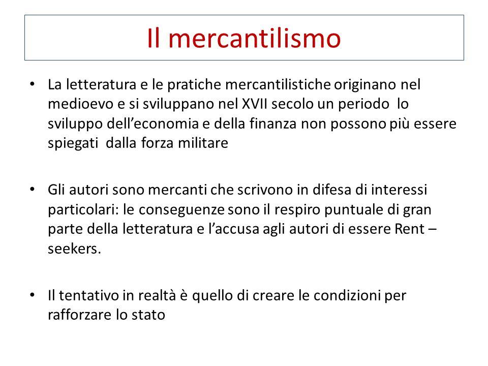 Il mercantilismo La letteratura e le pratiche mercantilistiche originano nel medioevo e si sviluppano nel XVII secolo un periodo lo sviluppo dell'econ