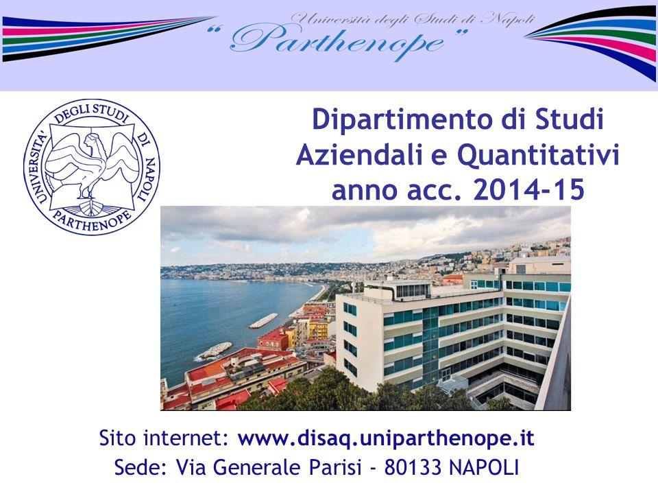 Dipartimento di Studi Aziendali e Quantitativi anno acc. 2014-15 Sito internet: www.disaq.uniparthenope.it Sede: Via Generale Parisi - 80133 NAPOLI