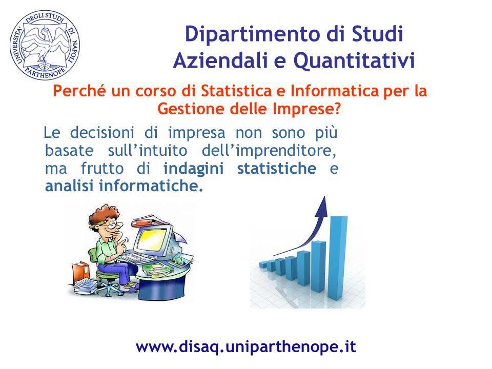 Perché un corso di Statistica e Informatica per la Gestione delle Imprese? Dipartimento di Studi Aziendali e Quantitativi Le decisioni di impresa non