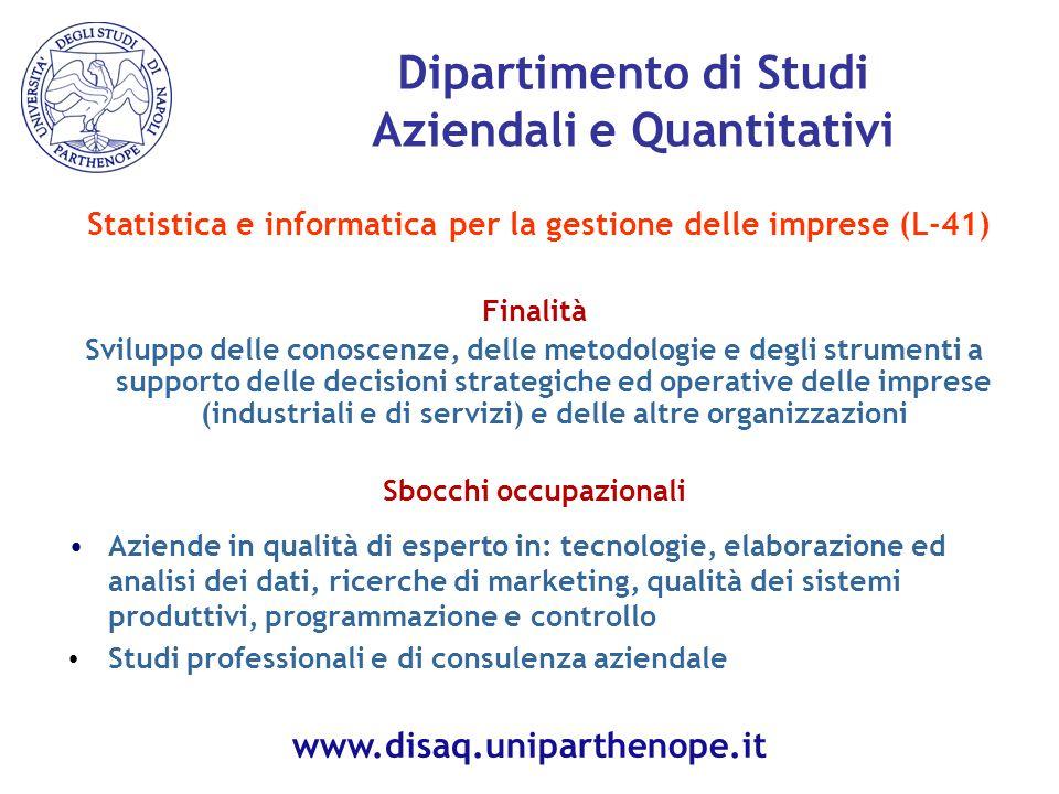 Statistica e informatica per la gestione delle imprese (L-41) Finalità Sviluppo delle conoscenze, delle metodologie e degli strumenti a supporto delle