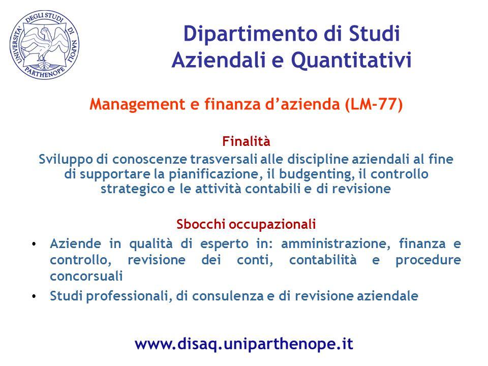 Management e finanza d'azienda (LM-77) Finalità Sviluppo di conoscenze trasversali alle discipline aziendali al fine di supportare la pianificazione,