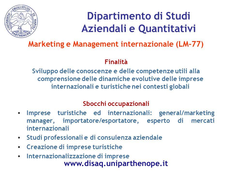 Marketing e Management internazionale (LM-77) Finalità Sviluppo delle conoscenze e delle competenze utili alla comprensione delle dinamiche evolutive