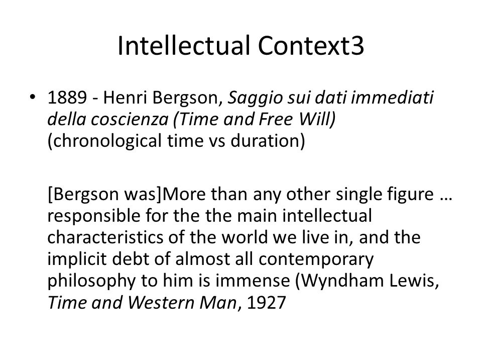 Intellectual Context3 1889 - Henri Bergson, Saggio sui dati immediati della coscienza (Time and Free Will) (chronological time vs duration) [Bergson w
