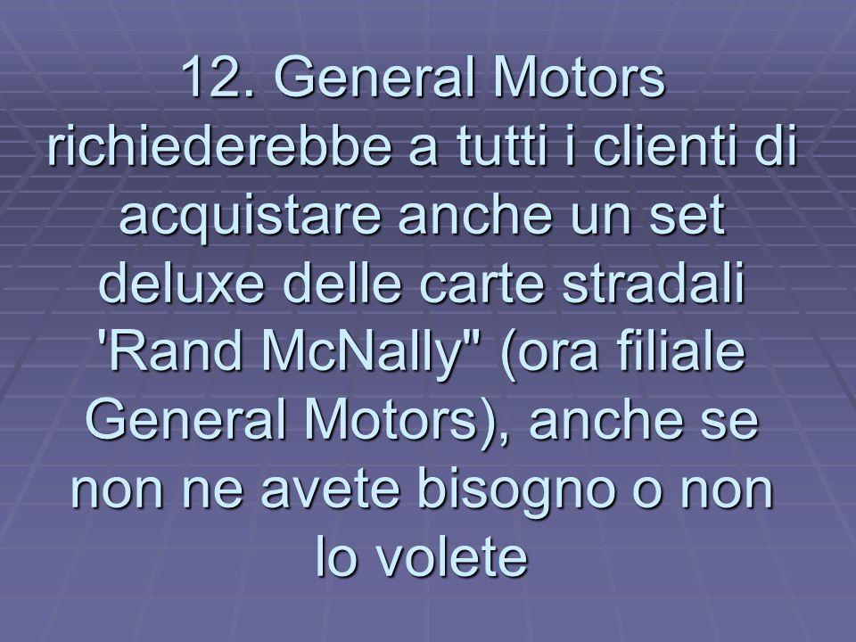 12. General Motors richiederebbe a tutti i clienti di acquistare anche un set deluxe delle carte stradali 'Rand McNally