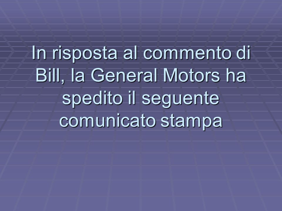 Se la General Motors avesse sviluppato la propria tecnologia come la Microsoft, tutti noi guideremo macchine con le seguenti caratteristiche: