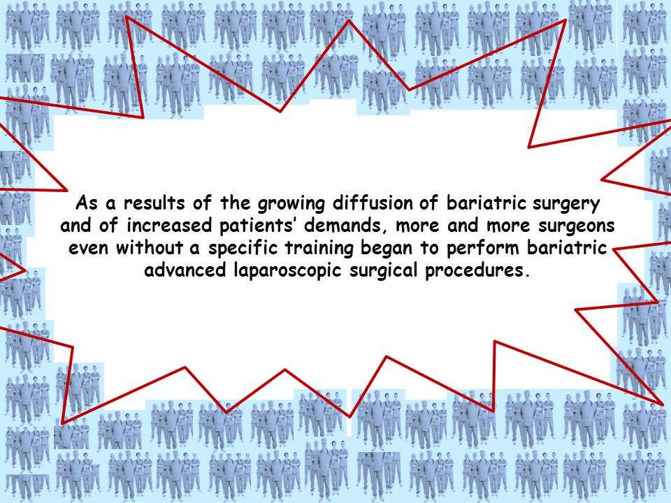 As a results of the growing diffusion of bariatric surgery and of increased patients' demands, more and more surgeons even without a specific training began to perform bariatric advanced laparoscopic surgical procedures.
