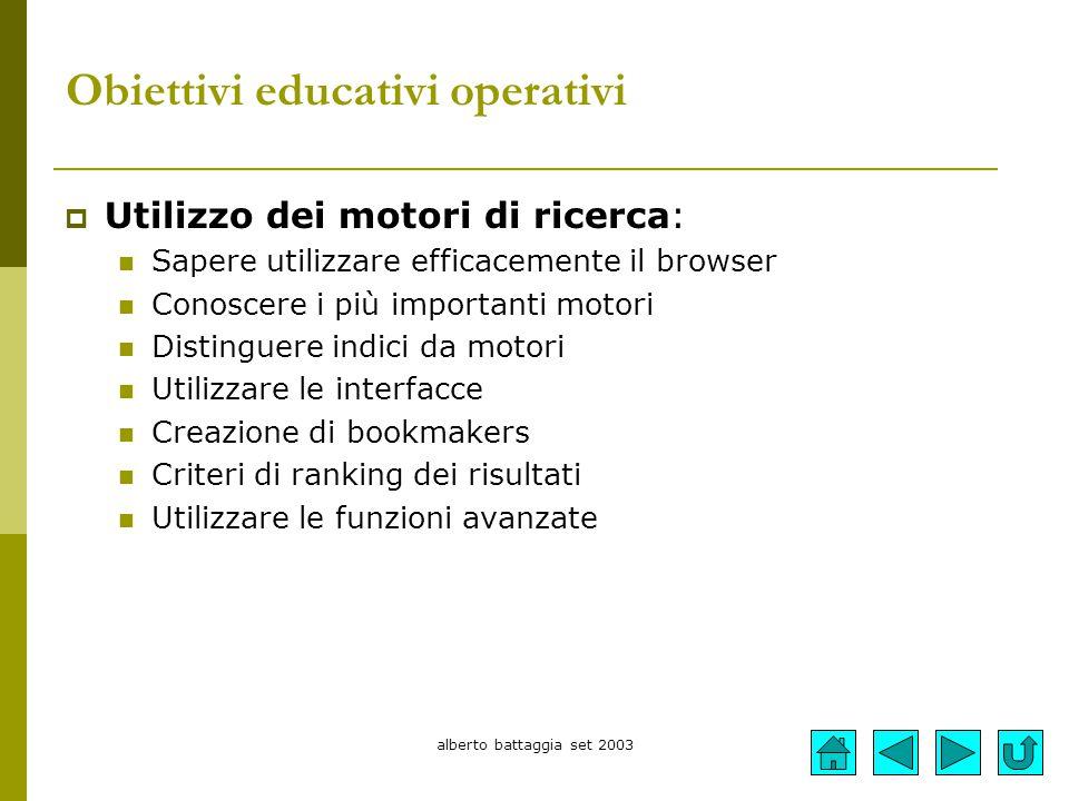 alberto battaggia set 2003 Obiettivi educativi operativi  Utilizzo dei motori di ricerca: Sapere utilizzare efficacemente il browser Conoscere i più