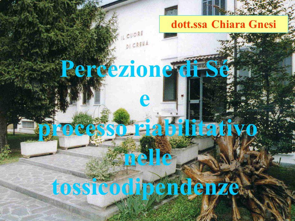 Percezione di Sé e processo riabilitativo nelle tossicodipendenze dott.ssa Chiara Gnesi